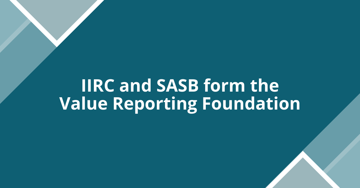 IIRC and SASB form the Value Reporting Foundation