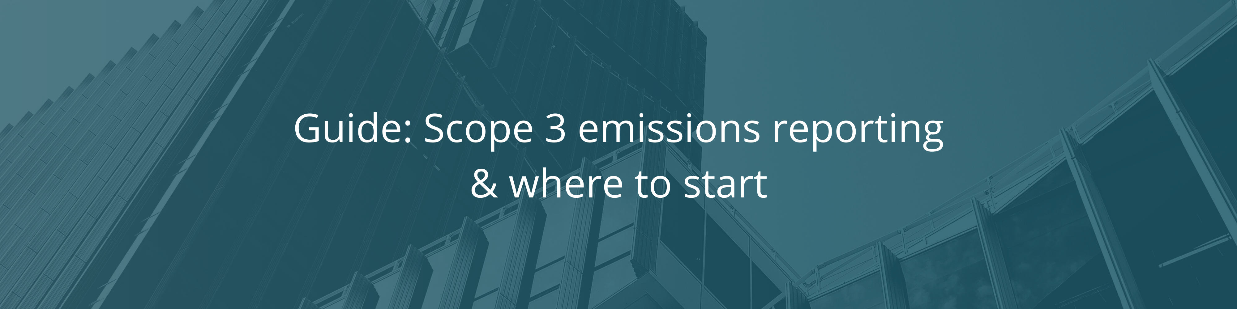 Scope 3 emissions reporting & where to start